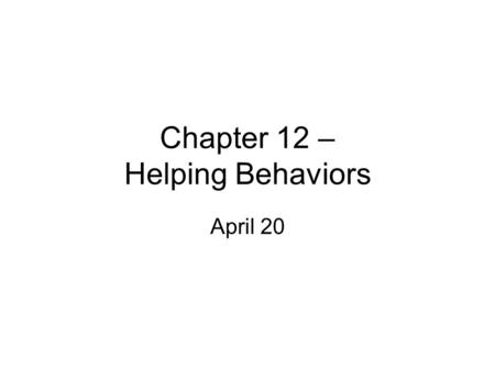 Chapter 12 – Helping Behaviors April 20. Altruism Motivation to help others without concern over your well-being. Why do we do it? Theories: –1) Social.