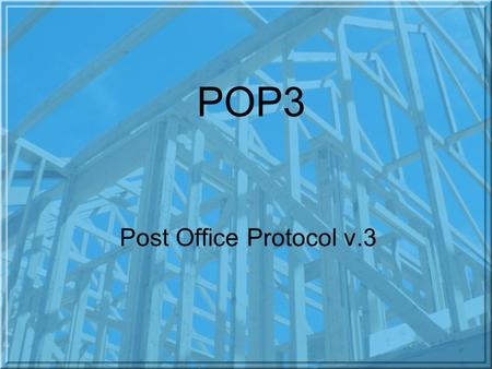 POP3 Post Office Protocol v.3. Intro The Post Office Protocol (POP) is currently the most popular TCP/IP e-mail access and retrieval protocol. It implements.