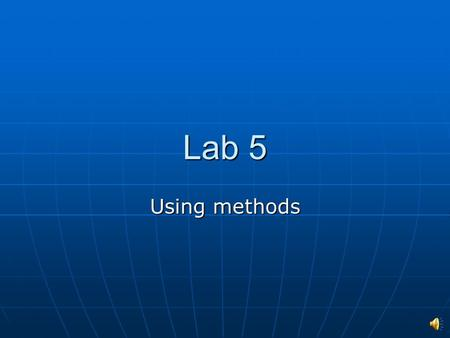 Lab 5 Using methods Why methods ? Manage complexity Manage complexity Better program organization Better program organization Next step in understanding.