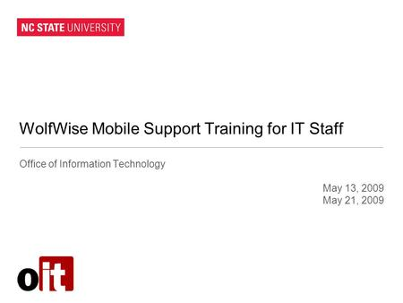 WolfWise Mobile Support Training for IT Staff Office of Information Technology May 13, 2009 May 21, 2009.