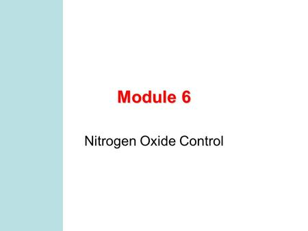 Module 6 Nitrogen Oxide Control. MCEN 4131/5131 2 Preliminaries Quiz today - 10 exam points Plant tour - sign up sheet coming around, only 30 spaces available.