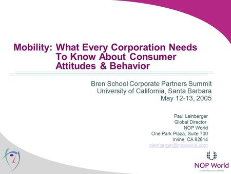 Mobility: What Every Corporation Needs To Know About Consumer Attitudes & Behavior Bren School Corporate Partners Summit University of California, Santa.