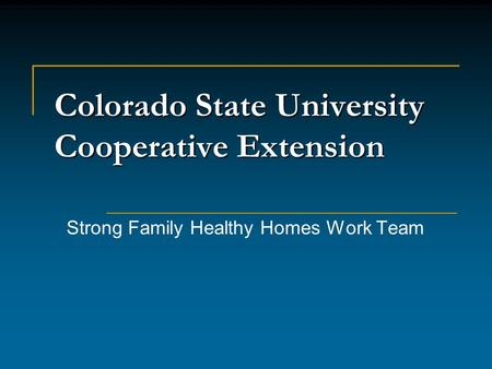 Colorado State University Cooperative Extension Strong Family Healthy Homes Work Team.