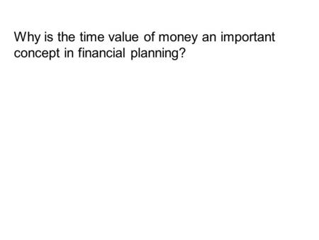 Why is the time value of money an important concept in financial planning?