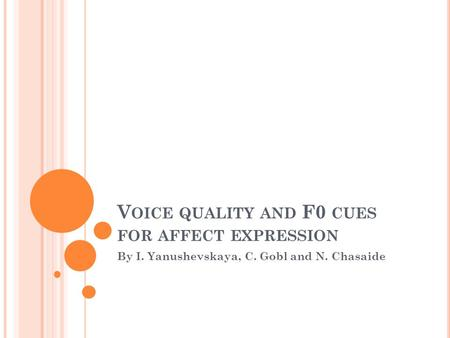 V OICE QUALITY AND F0 CUES FOR AFFECT EXPRESSION By I. Yanushevskaya, C. Gobl and N. Chasaide.