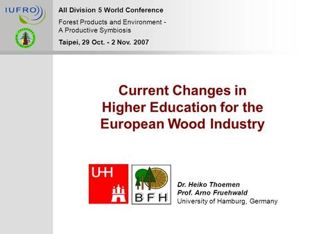 Current Changes in Higher Education for the European Wood Industry All Division 5 World Conference Forest Products and Environment - A Productive Symbiosis.