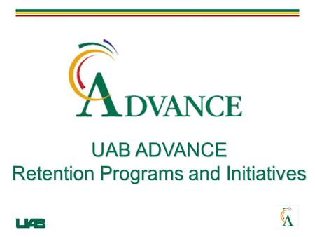 UAB ADVANCE Retention Programs and Initiatives. Retention Activities for 2008-09 ADVANCE Symposium with Professor Virginia Valian Seminars for Success.