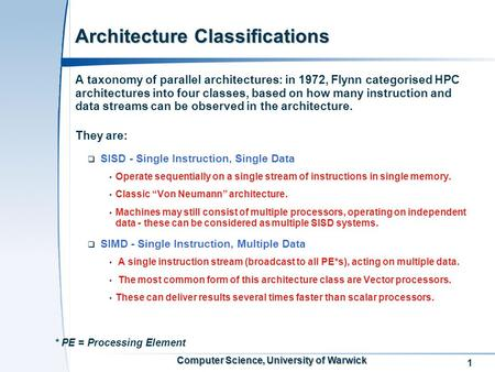 1 Computer Science, University of Warwick Architecture Classifications A taxonomy of parallel architectures: in 1972, Flynn categorised HPC architectures.