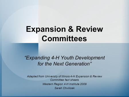 "Expansion & Review Committees ""Expanding 4-H Youth Development for the Next Generation"" Adapted from University of Illinois 4-H Expansion & Review Committee."