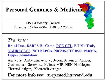 HST Advisory Council Thursday 16-Nov-2004 2:00 to 2:20 PM Personal Genomes & Medicine Thanks to: Broad Inst., DARPA-BioComp, DOE-GTL, EU-MolTools, NGHRI-CEGS,