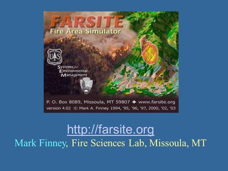 Mark Finney, Fire Sciences Lab, Missoula, MT.