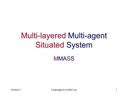 Modulo 1LinguaggixCoord&Coop1 Multi-layered Multi-agent Situated System MMASS.