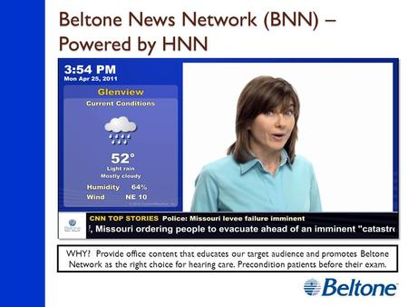 Beltone News Network (BNN) – Powered by HNN WHY? Provide office content that educates our target audience and promotes Beltone Network as the right choice.