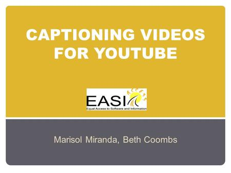 CAPTIONING VIDEOS FOR YOUTUBE Marisol Miranda, Beth Coombs.