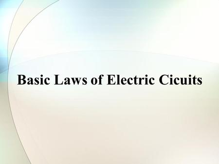 Basic Laws of Electric Cicuits. Basic Electric Circuit Concepts System of Units: We use the SI (System International) units. The system uses meters (m),