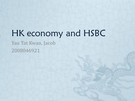 HK economy and HSBC Yau Tat Kwan, Jacob 2008046921.