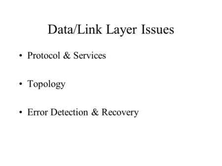 Data/Link Layer Issues Protocol & Services Topology Error Detection & Recovery.