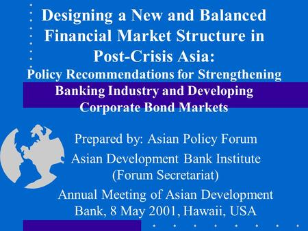 Designing a New and Balanced Financial Market Structure in Post-Crisis Asia: Policy Recommendations for Strengthening Banking Industry and Developing Corporate.
