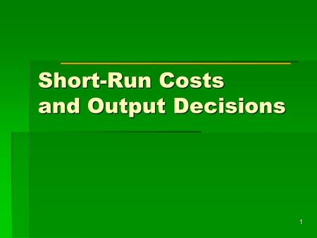 1 Short-Run Costs and Output Decisions. 2 Decisions Facing Firms DECISIONS are based on INFORMATION How much of each input to demand 3. Which production.