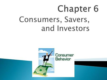 Consumers, Savers, and Investors.  Anyone who buys goods and services for personal use.