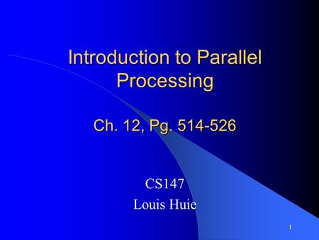 1 Introduction to Parallel Processing Ch. 12, Pg. 514-526 CS147 Louis Huie.