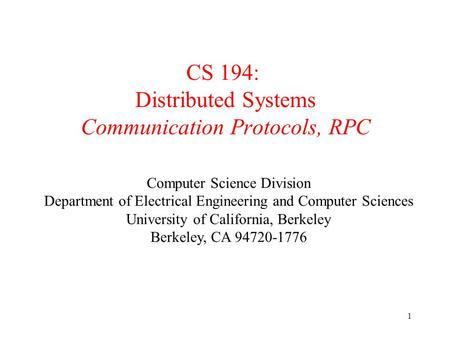 EECS122 - UCB 1 CS 194: Distributed Systems Communication Protocols, RPC Computer Science Division Department of Electrical Engineering and Computer Sciences.
