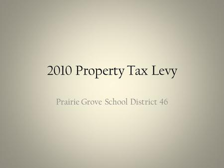 2010 Property Tax Levy Prairie Grove School District 46.
