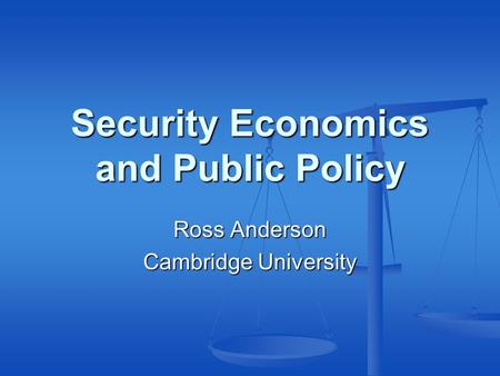 Security Economics and Public Policy Ross Anderson Cambridge University.