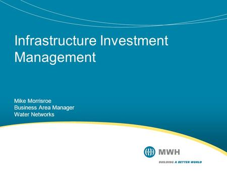 Infrastructure Investment Management Mike Morrisroe Business Area Manager Water Networks.