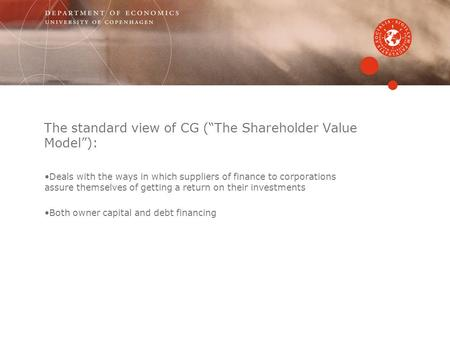 "The standard view of CG (""The Shareholder Value Model""): Deals with the ways in which suppliers of finance to corporations assure themselves of getting."