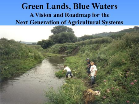 Green Lands, Blue Waters A Vision and Roadmap for the Next Generation of Agricultural Systems.