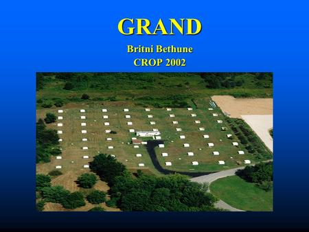 GRAND Britni Bethune CROP 2002 G amma R ay A strophysics at N otre D ame The University of Notre Dame is located north of South Bend, Indiana The University.
