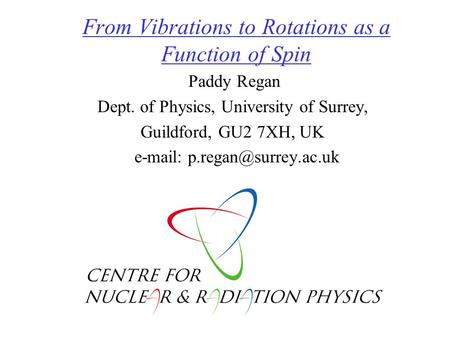 From Vibrations to Rotations as a Function of Spin Paddy Regan Dept. of Physics, University of Surrey, Guildford, GU2 7XH, UK