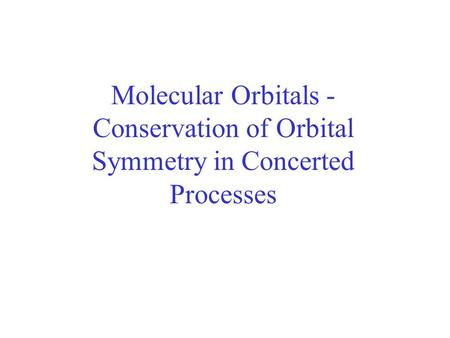 Molecular Orbitals - Conservation of Orbital Symmetry in Concerted Processes.