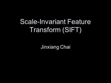 Scale-Invariant Feature Transform (SIFT) Jinxiang Chai.
