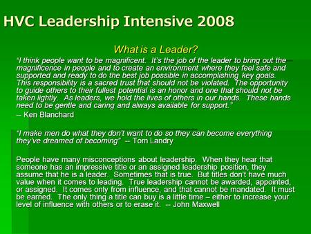 "HVC Leadership Intensive 2008 What is a Leader? ""I think people want to be magnificent. It's the job of the leader to bring out the magnificence in people."