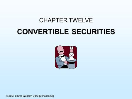 CHAPTER TWELVE CONVERTIBLE SECURITIES © 2001 South-Western College Publishing.