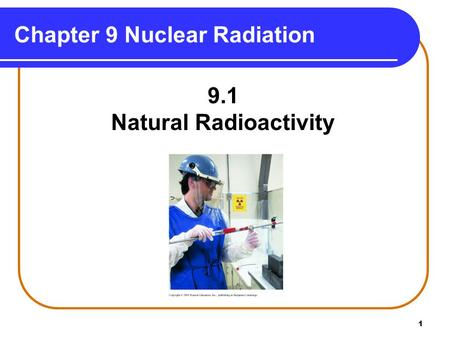 1 Chapter 9 Nuclear Radiation 9.1 Natural Radioactivity.