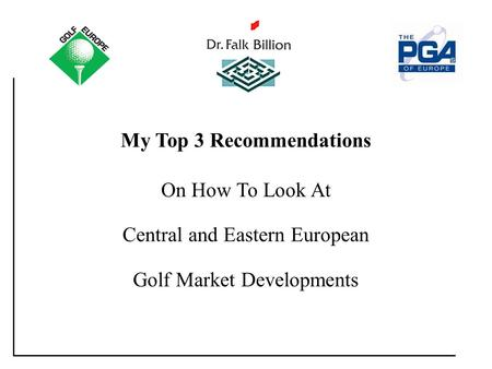My Top 3 Tips: [Title] My Top 3 Recommendations On How To Look At Central and Eastern European Golf Market Developments.