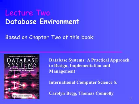 Lecture Two Database Environment Based on Chapter Two of this book: