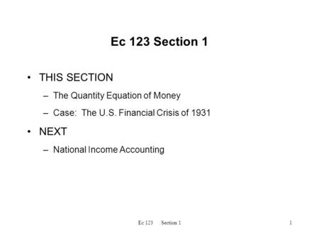 Ec 123 Section 11 THIS SECTION –The Quantity Equation of Money –Case: The U.S. Financial Crisis of 1931 NEXT –National Income Accounting.