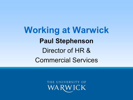 Working at Warwick Paul Stephenson Director of HR & Commercial Services.