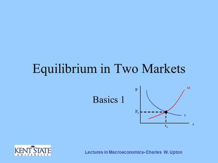 Lectures in Macroeconomics- Charles W. Upton Equilibrium in Two Markets Basics 1.