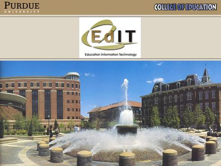 EdIT –Education Office of Information Technology –http://www.education.purdue.edu/edit, Mission – Build and sustain core.