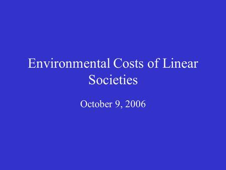 Environmental Costs of Linear Societies October 9, 2006.