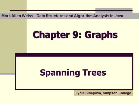 Chapter 9: Graphs Spanning Trees Mark Allen Weiss: Data Structures and Algorithm Analysis in Java Lydia Sinapova, Simpson College.