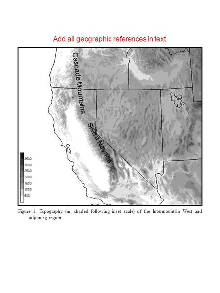 500 1000 1500 2000 2500 3000 3500 Figure 1. Topography (m, shaded following inset scale) of the Intermountain West and adjoining region. 500 1000 1500.