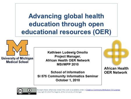 Kathleen Ludewig Omollo Project Manager, African Health OER Network MSI/MPP 2010 School of Information SI 575 Community Informatics Seminar October 1,