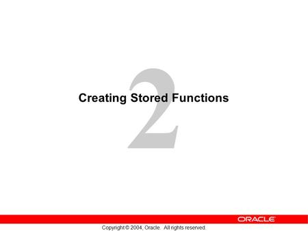 2 Copyright © 2004, Oracle. All rights reserved. Creating Stored Functions.