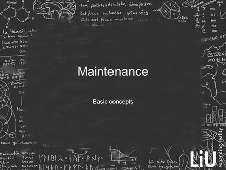 Maintenance Basic concepts. Definition of maintenance  All changes done to software after delivery (IEEE Std 1219)  Modifications due to a problem or.